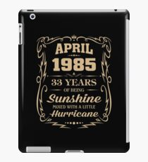 April 1985 - 33 years of being sunshine mixed with a little hurricane iPad Case/Skin
