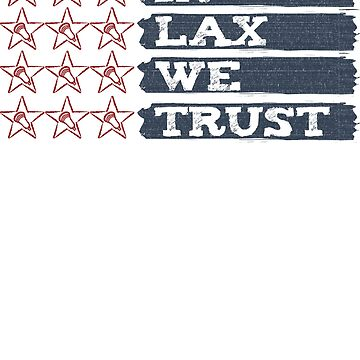 Lacrosse In Lax We Trust (Weathered) by YouGotThat