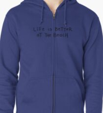 Life is better at the beach Zipped Hoodie