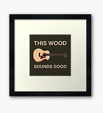 This Wood Sounds Good Framed Print