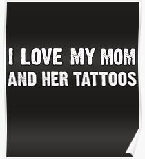 i love my mom and her tattoos - Funny Gift Idea Poster
