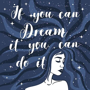 If you can Dream it you can do it.  by InnaQueen