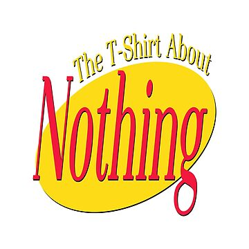 The T-Shirt About Nothing by GraffitiBox