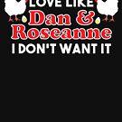 Wenn es nicht eine Liebe wie Roseanne & Dan ist, will ich es nicht von kjanedesigns