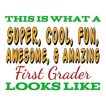 This Is What An Awesome First Grader Looks Like by Designedwithtlc