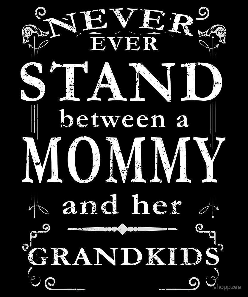 Never Stand Between Mommy Grandkids by shoppzee