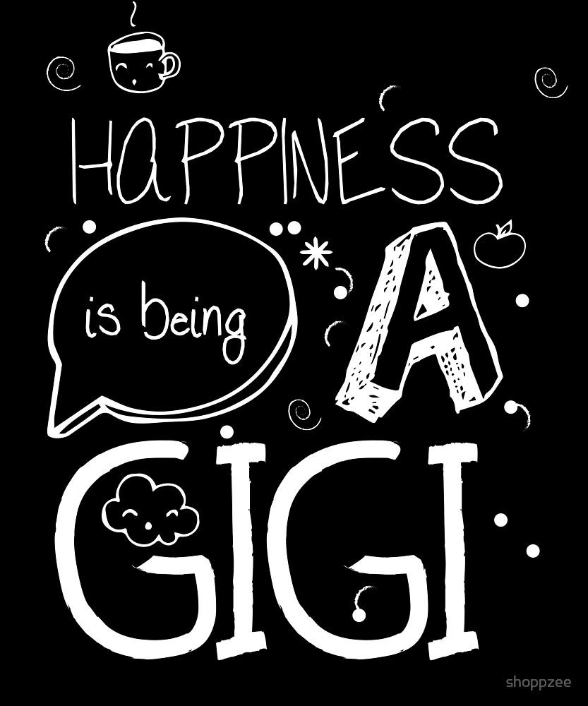 Gigi T Shirt Happiness Is Being A Gigi by shoppzee