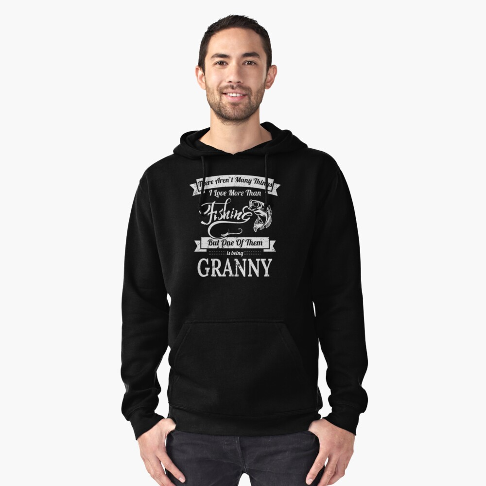 Love Fishing Being Granny Women Bass Fishing Shirts Pullover Hoodie Front