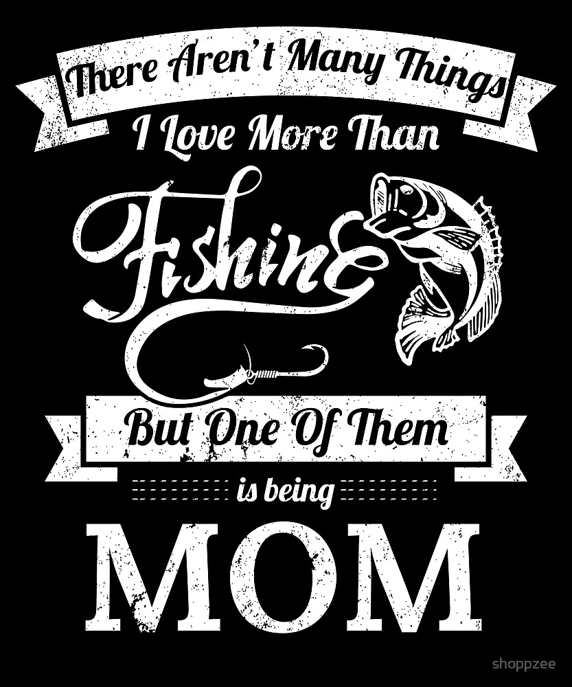 Love Fishing Being Mom Bass Fishing Shirts by shoppzee