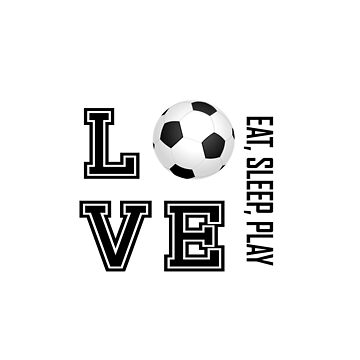 Eat, Sleep , Play and Love Soccer by DonnaSiggy