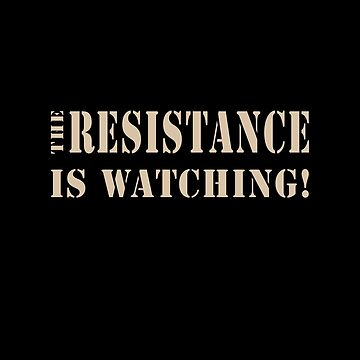 The Resistance is Watching by bonnie-follett