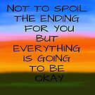 Not to spoil the ending for you but everything is going to be okay by StrongholdShop