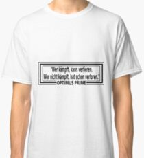 Wrong Quote - Whoever fights can lose. Those who do not fight have already lost - Optimus Prime Classic T-Shirt