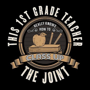 1st Grade Teacher Funny Design - This 1st Grade Teacher Really Knows How To Class Up The Joint by kudostees