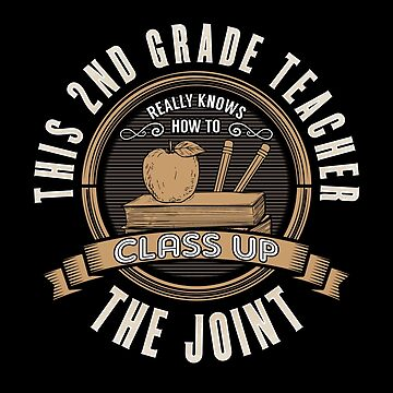 2nd Grade Teacher Funny Design - This 2nd Grade Teacher Really Knows How To Class Up The Joint by kudostees