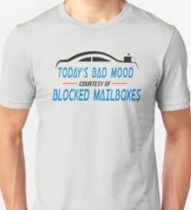 Postal Humor - Today's Bad Mood Courtesy Of Blocked Mailboxes Unisex T-Shirt