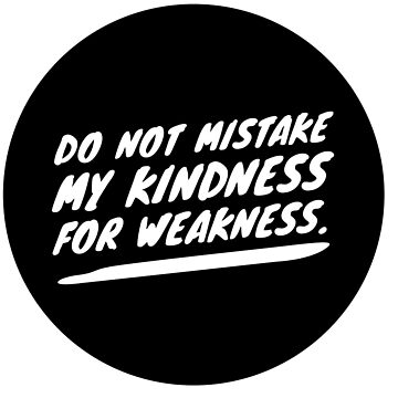 Do not mistake my kindness for weakness by mike11209