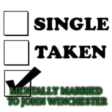 Relationship Status - Mentally married to John Winchester  by PanQueenofNerds