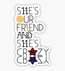 She's our friend and she's crazy / Stranger Things Sticker