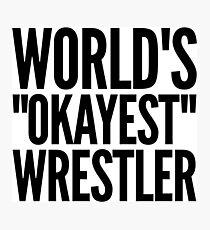 World's 'Okayest' Wrestler Photographic Print