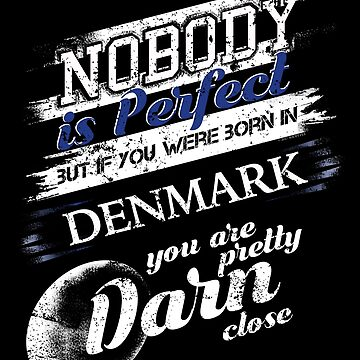 Funny Denmark T Shirt Im Close To Perfect by shoppzee