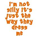 I'm Not Silly It's Just The Way They Dress Me (Orange) by TC-TWS