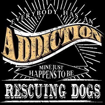 Addiction Is Rescuing Dogs Shirt Gift Dog Rescue Shirt by shoppzee