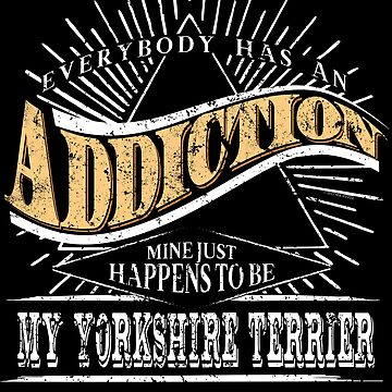 Addiction Is My Yorkshire Terrier Shirt Gift Dog Shirt by shoppzee