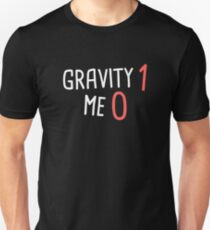 Gravity - Funny Broken Leg Get Well Soon Gift Unisex T-Shirt