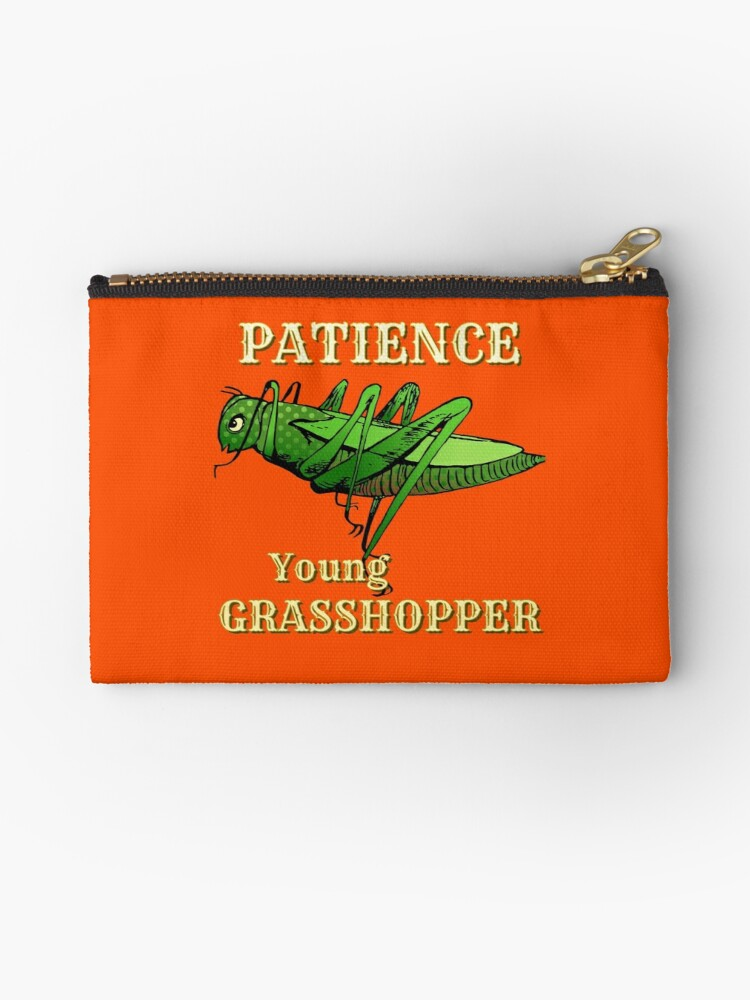'Patience, Young Grasshopper - Patience is a Virtue' Zipper Pouch by  Somebody Who Gives a Damn
