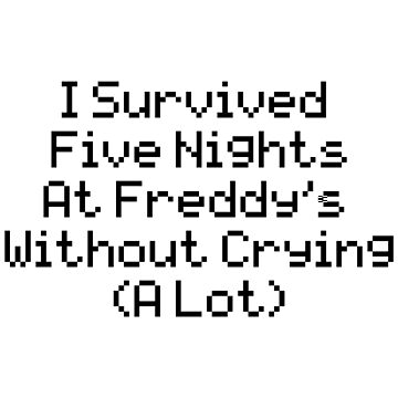 I Survived FNAF Without Crying by BubbleberryVII