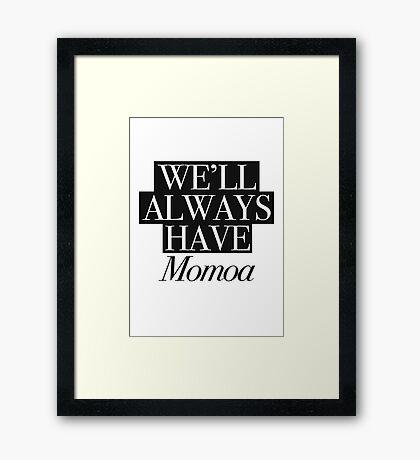 We will always have Momoa Framed Print