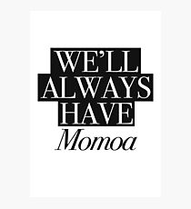 We will always have Momoa Photographic Print