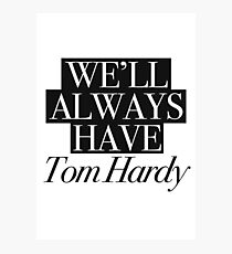 We will always have Tom Hardy Photographic Print