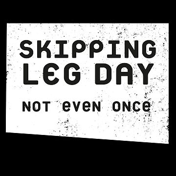 Skipping Leg Day - Not Even Once by marianah