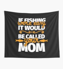 If Fishing Were Easy It Would Be Called Your Mom Wall Tapestry
