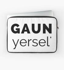 Gaun Yersel' - (Go On Yourself) Scottish Slang (Design Day 98) Laptop Sleeve