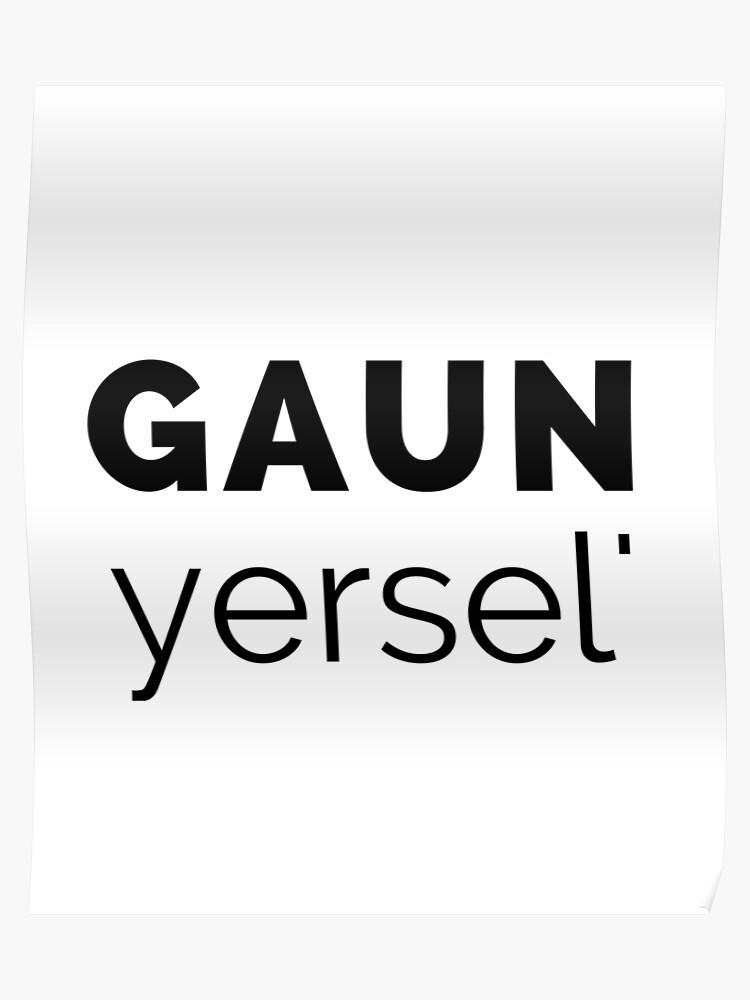 Gaun Yersel' - (Go On Yourself) Scottish Slang (Design Day 98)   Poster