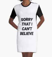 SORRY THAT I CAN'T BELIEVE Graphic T-Shirt Dress