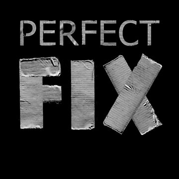 Duct Tape - The Perfect Fix by RazorDezign