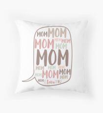 Mom Mom Mom... Throw Pillow