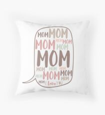 Mom Mom Mom... Throw Pillow