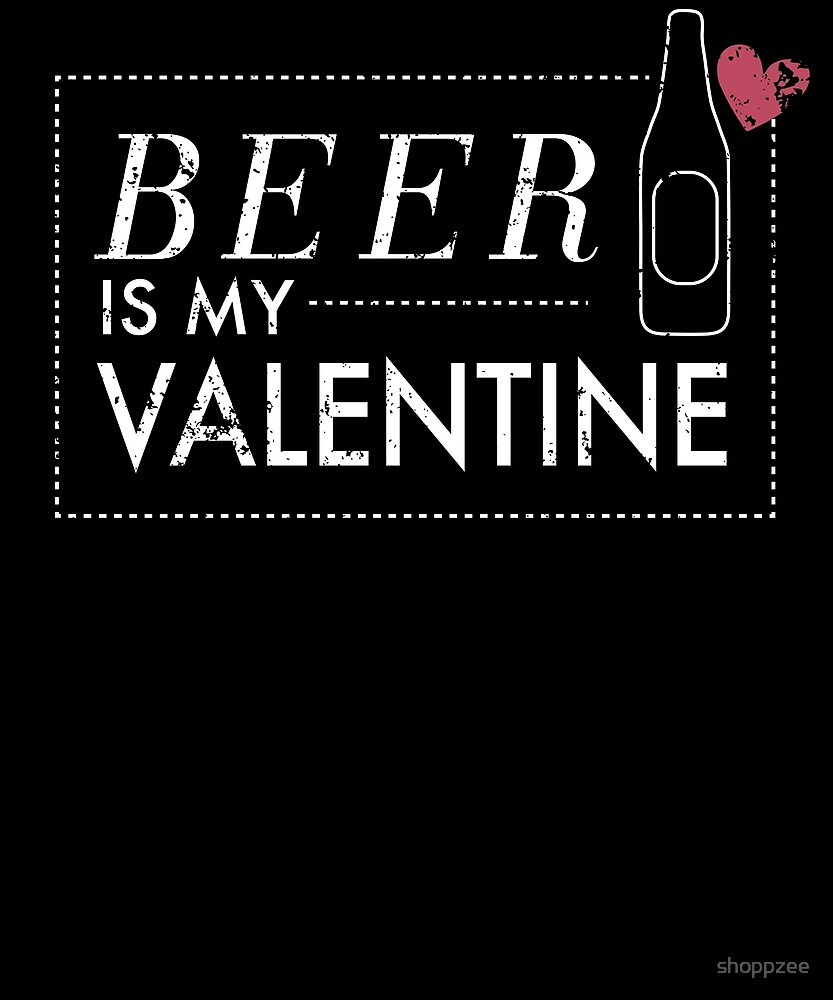 Anti Valentines T Shirts Beer Is My Valentine Shirt by shoppzee