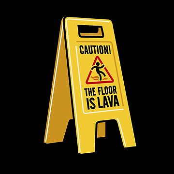 Caution the floor is lava by LaundryFactory