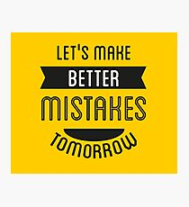 Let's Make Better Mistakes Tomorrow Photographic Print