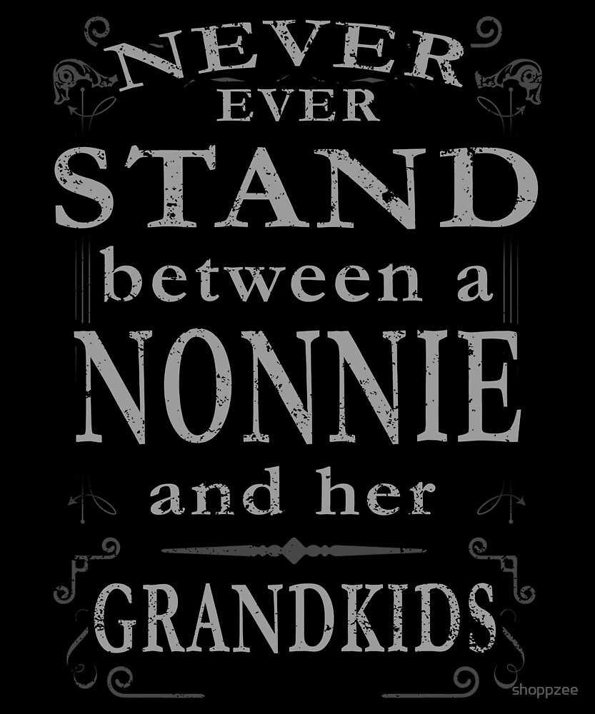 Never Stand Between Nonnie Grandkids by shoppzee