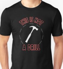 This Is Not a Drill Funny Sarcastic Carpenter Tee for Men Unisex T-Shirt