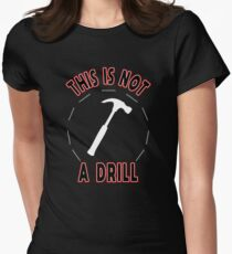 This Is Not a Drill Funny Sarcastic Carpenter Tee for Men Women's Fitted T-Shirt