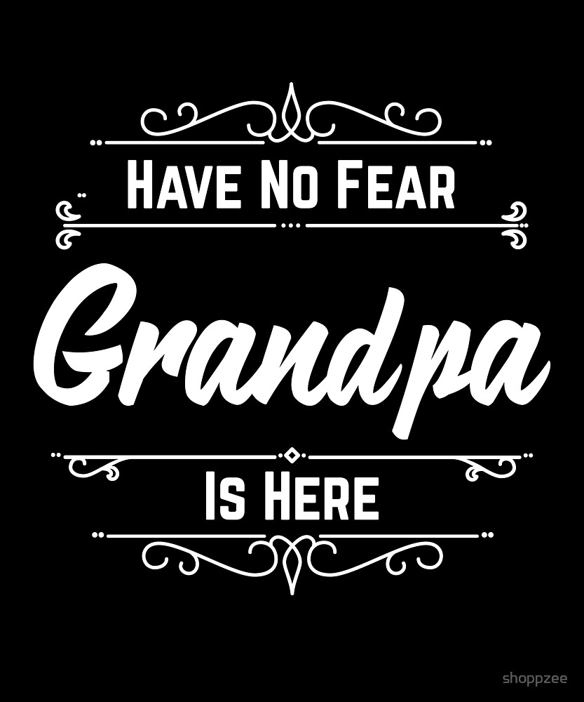 Have No Fear Grandpa Is Here by shoppzee