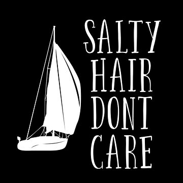 Sailing Boating Funny Design - Salty Hair Dont Care by kudostees